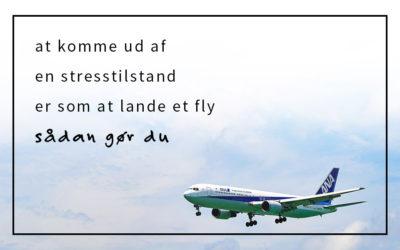 At komme ud af en stresstilstand er som at lande et fly – sådan gør du