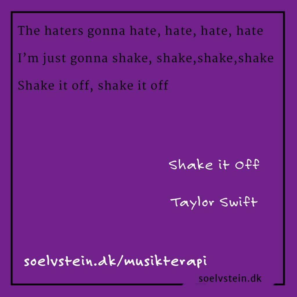 Shake it Off. Perfekt til når du får uberettiget kritik online såvel som offline.
