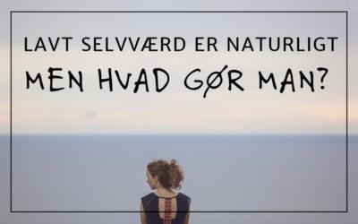 Lavt selvværd er naturligt – men hvad gør man?