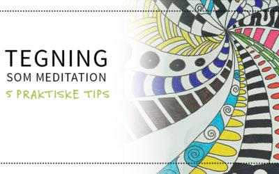 Tegning som meditation – 5 praktiske tips!