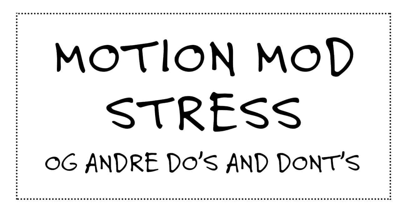 Motion mod stress og andre do's and don'ts