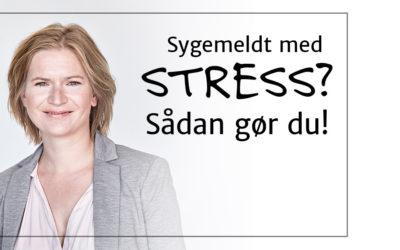 Sygemeldt med stress? Sådan gør du.