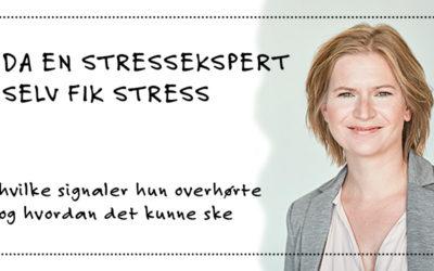 Da en stressekspert selv fik stress, hvilke signaler hun overhørte, og hvordan det kunne ske