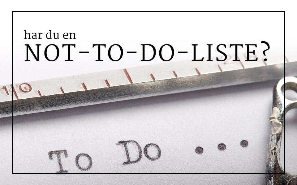 Har du en not-to-do-liste? Her er min