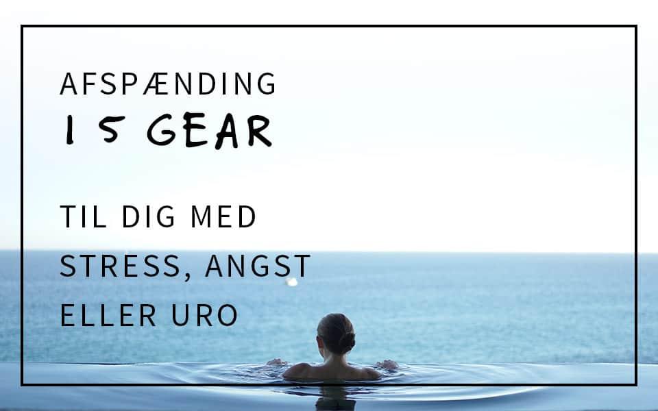 Afspænding i 5 gear til dig med stress, angst eller uro