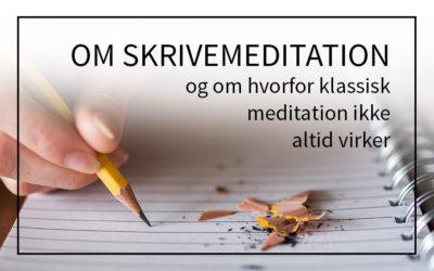 Om skrivemeditation og om, hvorfor klassisk meditation ikke altid virker