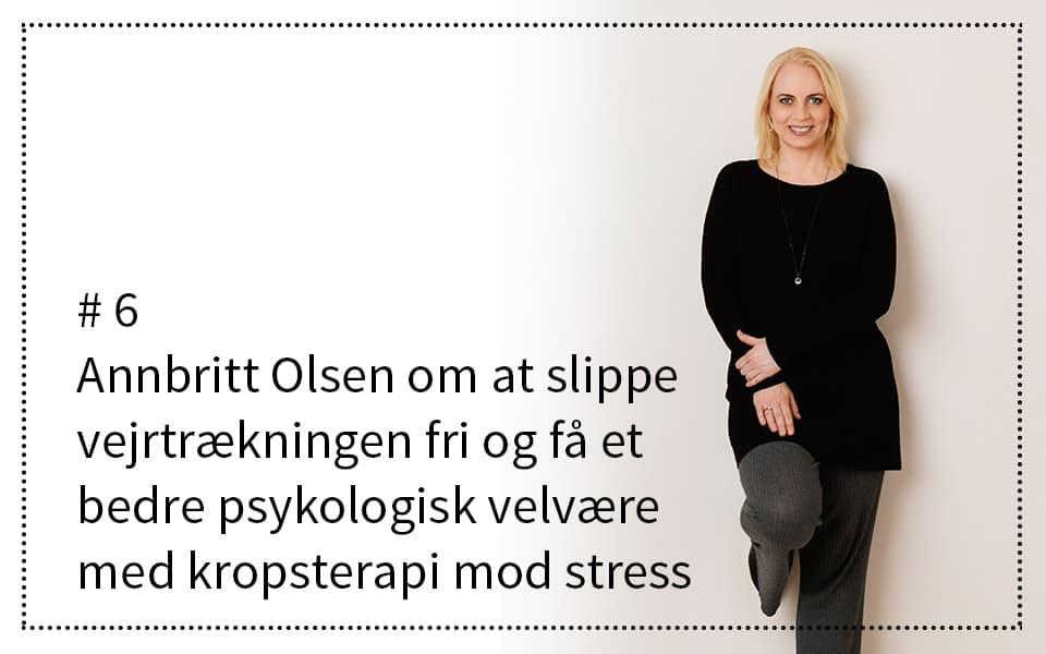 #6 Annbritt Olsen om at slippe vejrtrækningen fri og få et bedre psykologisk velvære med kropsterapi mod stress