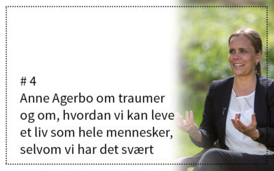 #4 Anne Agerbo om traumer og om, hvordan vi kan leve et liv som hele mennesker, selvom vi har det svært