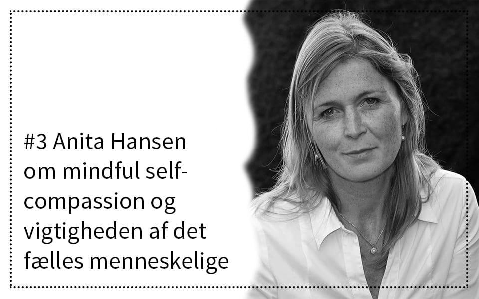 #3 Anita Hansen om mindful self-compassion og vigtigheden af det fælles menneskelige