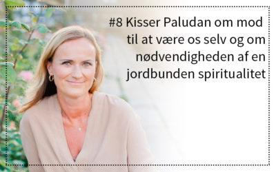 # 8 Kisser Paludan om modet til at være os selv og om nødvendigheden af en jordbunden spiritualitet