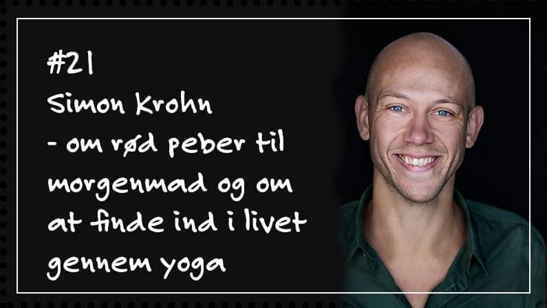 #21 Simon Krohn – om rød peber til morgenmad og om at finde ind i livet gennem yoga