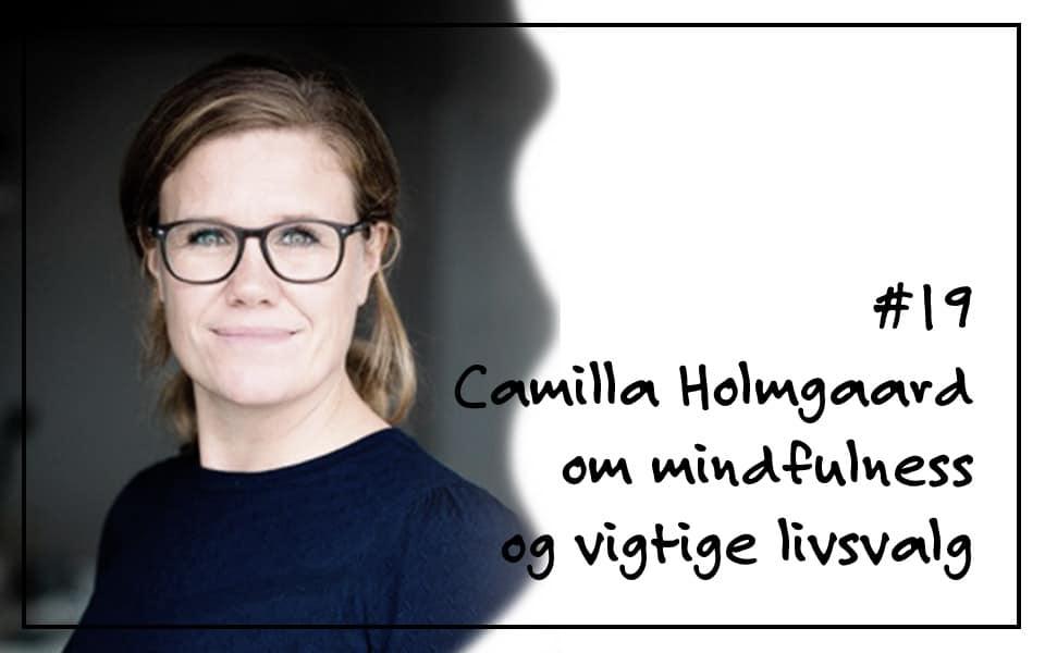 # 19 Camilla Holmgaard om mindfulness og vigtige livsvalg
