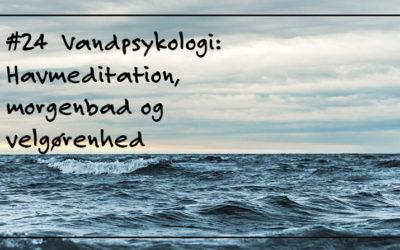 #24  Vandpsykologi: Havmeditation, morgenbad og velgørenhed