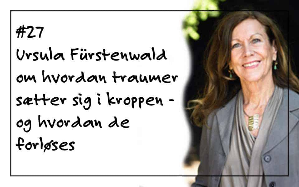 #27 Ursula Fürstenwald om hvordan traumer sætter sig i kroppen – og hvordan de forløses