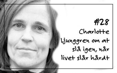 # 28 Charlotte Ljunggren om at slå igen, når livet slår hårdt