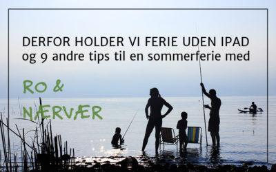 #32 Derfor holder vi ferie uden iPad og 9 andre tips til en sommerferie med ro og nærvær