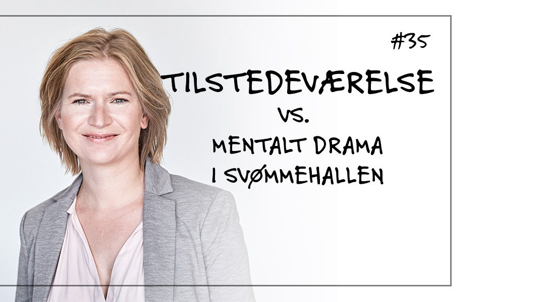 # 35 Tilstedeværelse vs. mentalt drama i svømmehallen