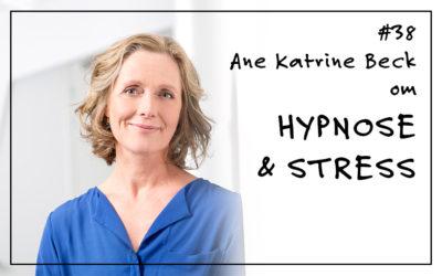 #38 Ane Katrine Beck om stress og hypnose