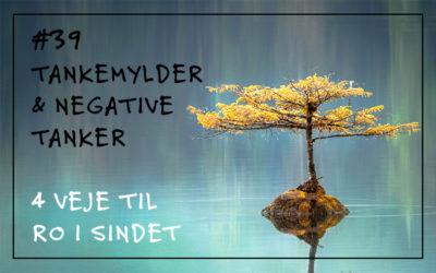 #39 Tankemylder og negative tanker: 4 veje til ro i sindet