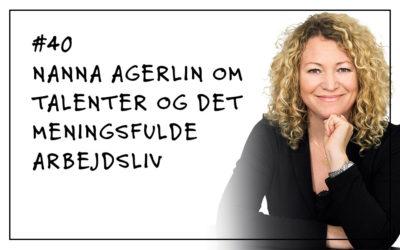#40 Nanna Agerlin om talenter og det meningsfulde arbejdsliv