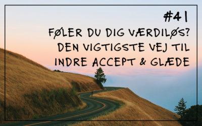 #41 Føler du dig værdiløs? Den vigtigste vej til indre accept og glæde