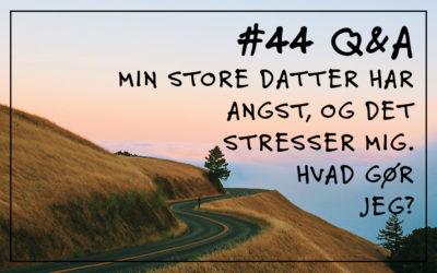 #44 Q&A Min store datter har angst, og det giver mig stress – hvad gør jeg?
