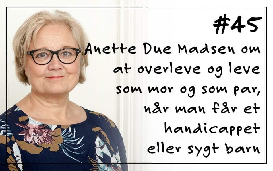 #45 Anette Due Madsen om at overleve og leve som mor og som par, når man får et handicappet eller sygt barn