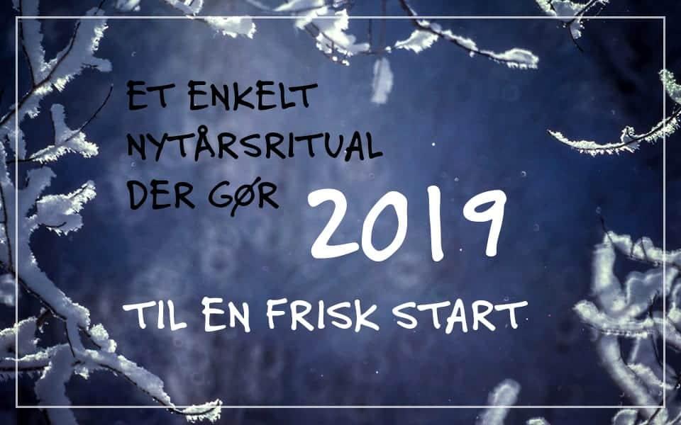 #50 Et enkelt nytårsritual, der gør 2019 til en frisk start