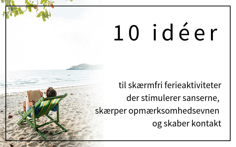 #65 10 idéer til skærmfri ferieaktiviteter der stimulerer sanserne, skærper opmærksomhedsevnen og skaber kontakt