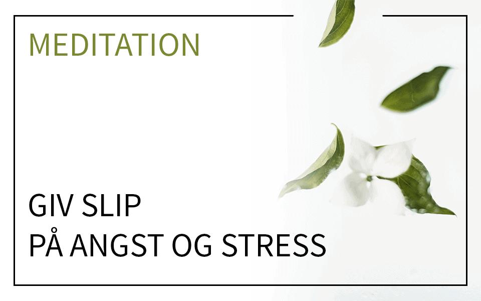 Meditation – giv slip på angst og stress