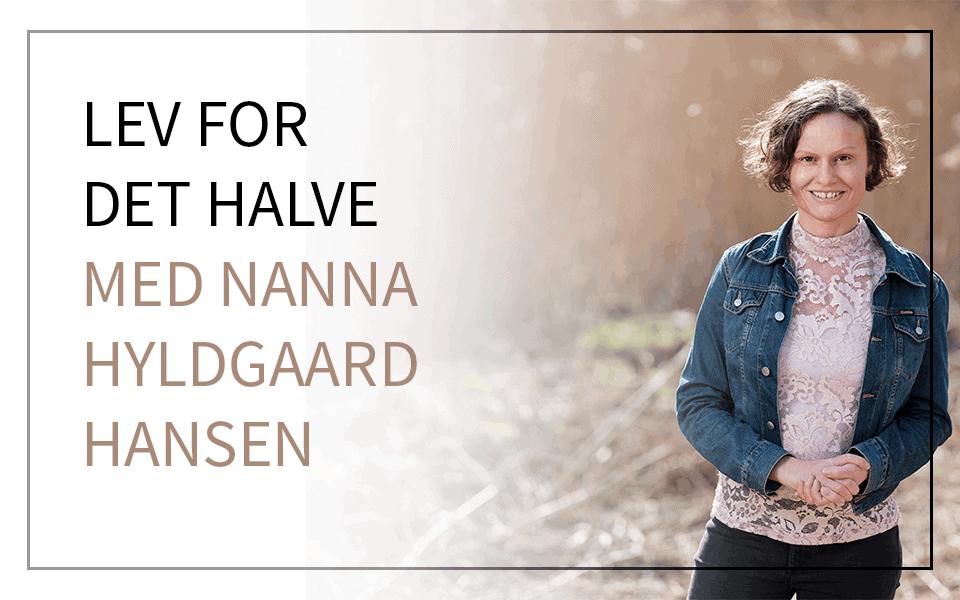 Lev for det halve – med Nanna Hyldgaard Hansen