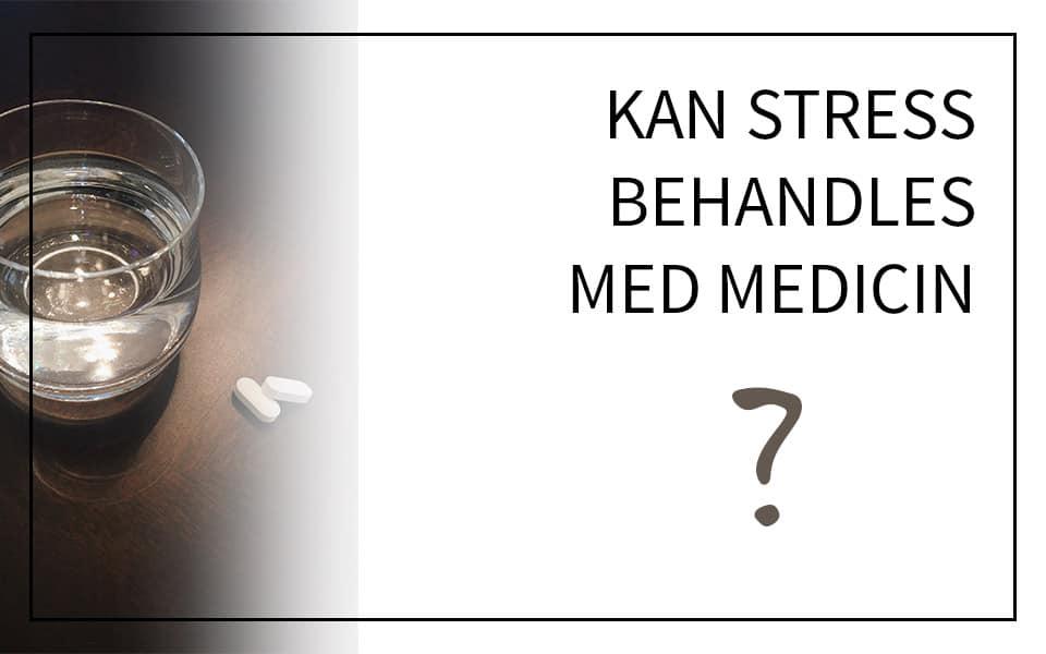 Kan stress behandles med medicin?
