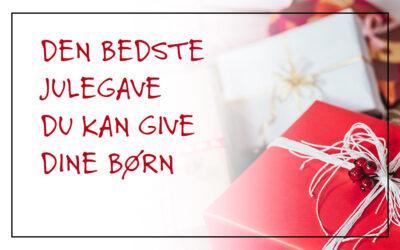 Den bedste julegave, du kan give dine børn