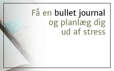 Få en bullet journal og planlæg dig ud af stress
