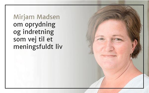Mirjam Madsen om oprydning og indretning som vej til et meningsfuldt liv (1/2)